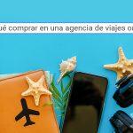 ¿Por qué comprar en agencias online? Viajar con promociones